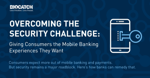 Mobile Banking Security: Overcoming Challenges to Give Consumers the Experiences they Want